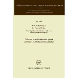 Züchtung Kristallchemie und -physik von Laser- und Halbleiter-Einkristallen: eBook von Kurt Recker