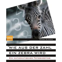 Wie aus der Zahl ein Zebra wird: eBook von Georg Glaeser