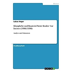Klangfarbe und Raum in Pierre Boulez' Sur Incises (1996/1998). Lukas Heger  - Buch