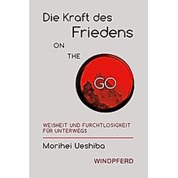 Die Kunst des Friedens ON ThE GO. Morihei Ueshiba  - Buch