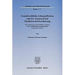 Grundrechtliche Schutzpflichten und der Anspruch auf Straßenverkehrssicherung. Sebastian Cl. Schmitz  - Buch