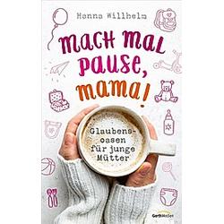 Mach mal Pause  Mama!. Hanna Willhelm  - Buch