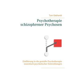 Psychotherapie schizophrener Psychosen: eBook von Tom Gebhardt