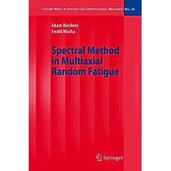 Spectral Method in Multiaxial Random Fatigue. Ewald Macha  Adam Nieslony  - Buch