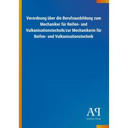 Verordnung über die Berufsausbildung zum Mechaniker für Reifen- und Vulkanisationstechnik/zur Mechanikerin für Reifen- und Vulkanisationstechnik a...