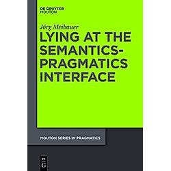 Lying at the Semantics-Pragmatics Interface. Jörg Meibauer  - Buch