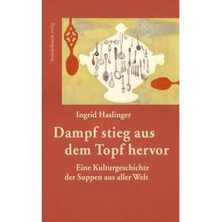 Dampf stieg aus dem Topf hervor: Buch von Ingrid Haslinger