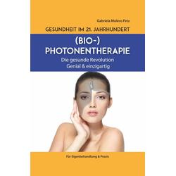 Gesundheit im 21. Jahrhundert: Biophotonentherapie: eBook von Gabriela Molero Fetz
