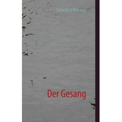 Der Gesang als Buch von Sebastian Wörwag