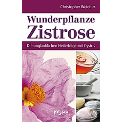 Wunderpflanze Zistrose. Christopher A. Weidner  - Buch