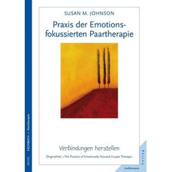 Praxis der Emotionsfokussierten Paartherapie: Buch von Sue Johnson
