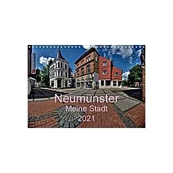 Neumünster - Meine Stadt (Wandkalender 2021 DIN A4 quer)