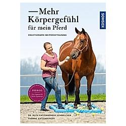 Mehr Körpergefühl für mein Pferd. Ruth Katzenberger-Schmelcher  Yvonne Katzenberger  - Buch
