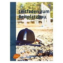 Leitfaden zum Reitplatzbau. Alois Dold  - Buch