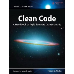 Clean Code A Handbook of Agile Software Craftsmanship. Foreword by James O. Coplien