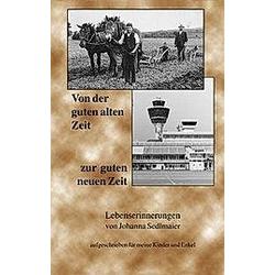 Von der guten alten Zeit zur guten neuen Zeit. Johanna Sedlmaier  - Buch