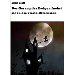 Der Gesang der Ewigen fuehrt sie in die vierte Dimension: eBook von Marie Eleonore