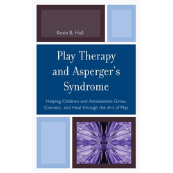 Play Therapy and Asperger's Syndrome: eBook von Kevin B. Hull