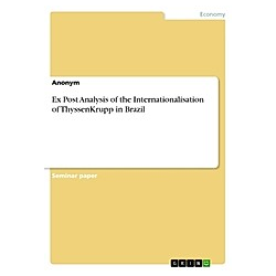 Ex Post Analysis of the Internationalisation of ThyssenKrupp in Brazil. Anonym  - Buch