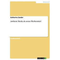 Ambient Media als neues Werbemittel als Buch von Katharina Zander