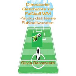 Spiky das kleine Fußballwunder: eBook von Silvia Berrenrath