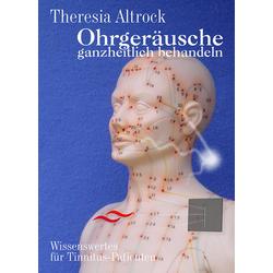 Ohrgeräusche ganzheitlich behandeln: Taschenbuch von Theresia Altrock