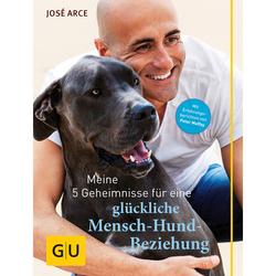 GU Meine 5 Geheimnisse für eine glückliche Mensch-Hund-Beziehung von José Arce