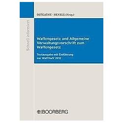 Waffengesetz und Allgemeine Verwaltungsvorschrift zum Waffengesetz; . - Buch