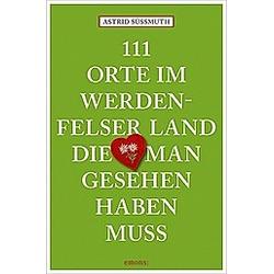 111 Orte im Werdenfelser Land  die man gesehen haben muss. Astrid Süßmuth  - Buch