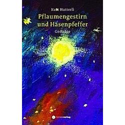 Pflaumengestirn und Hasenpfeffer. Kurt Hutterli  - Buch
