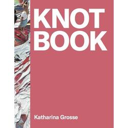 Katharina Grosse. Knot Book: Buch von Katharina Grosse