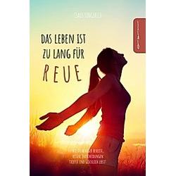 Das Leben ist zu lang für Reue!. Claus Longerich  - Buch