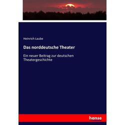 Das norddeutsche Theater als Buch von Heinrich Laube