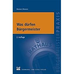 Was dürfen Bürgermeister. Martin Wissmann  Monika Wissmann  - Buch