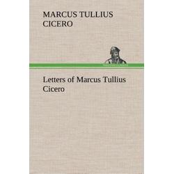 Letters of Marcus Tullius Cicero als Buch von Marcus Tullius Cicero