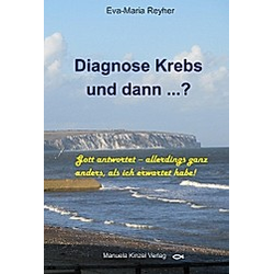 Diagnose Krebs und dann ...?