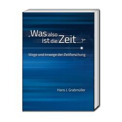Was also ist die Zeit ...? als Buch von Hans J. Grabmüller