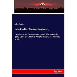 John Ruskin: The two boyhoods . John Ruskin  - Buch