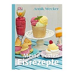 Meine besten Eisrezepte. Annik Wecker  - Buch