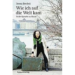 Wie ich auf die Welt kam. Irena Brezná  - Buch