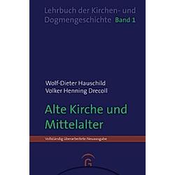 Alte Kirche und Mittelalter. Wolf-Dieter Hauschild  Volker Henning Drecoll  - Buch