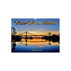 Kaiser-Wilhelm-Brücke Wilhelmshaven (Wandkalender 2021 DIN A3 quer)