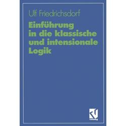 Einführung in die klassische und intensionale Logik als Buch von Ulf Friedrichsdorf