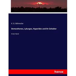 Demosthenes Lykurgos Hyperides und ihr Zeitalter als Buch von K. G. Böhnecke