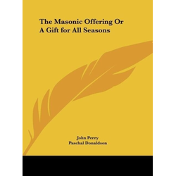 The Masonic Offering Or A Gift for All Seasons als Buch von