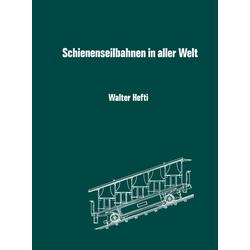 Schienenseilbahnen in aller Welt als Buch von Hefti
