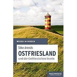 Ostfriesland und die Ostfriesischen Inseln. Silke Arends  - Buch