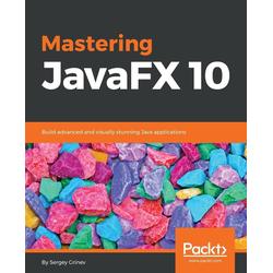 Mastering JavaFX 10 als Buch von Sergey Grinev