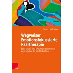 Wegweiser Emotionsfokussierte Paartherapie: eBook von Lorrie L. Brubacher