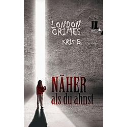 London Crimes - Näher als du ahnst. Kris B.  - Buch